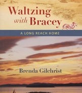 Waltzing with Bracey: A Long Reach Home, By Brenda Gilchrist '47